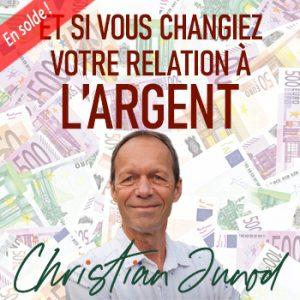 Et si vous changiez votre relation à l'argent - Christian Junod